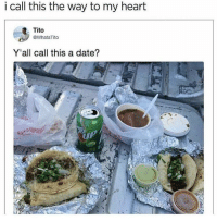 Date, Heart, and Que: i call this the way to my heart  Tito  @WhataTito  Y'all call this a date?  up Este pendejo no sabe lo que es el amor