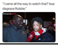 "Arsenal, Memes, and Savage: ""I came all the way to watch that? Issa  disgrace Robbie.""  Arsenal  FanTV London on the track 😂🎶🎤 FanTV 21 Savage Phony"