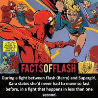 Memes, Never, and Fight: I CAN FEEL  MY EVES, MY  MUSCLESs, MY  REACTIONS ALL  TRYING TO  KEEP UP..  FACTSOFFLASH  During a fight between Flash (Barry) and Supergirl,  Kara States she d never had to move so fast  before, in a fight that happens in less than one  second. Flash vs Supergirl!
