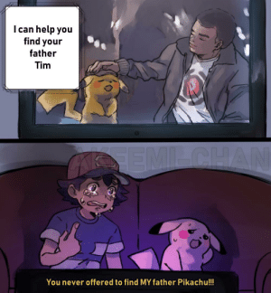 Damn got me in my feelings via /r/memes https://ift.tt/2BdQVO1: I can help you  find your  father  Tim  You never offered to find MY father Pikachu!!! Damn got me in my feelings via /r/memes https://ift.tt/2BdQVO1