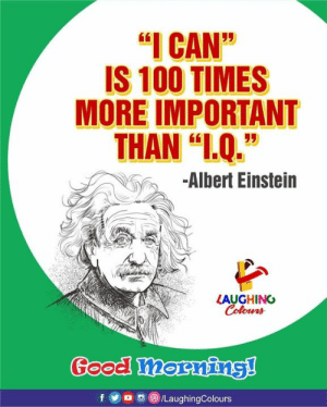 "Albert Einstein, Anaconda, and Einstein: I CAN""  IS 100 TIMES  MORE IMPORTANT  THAN ""L.Q.""  -Albert Einstein  LAUGHING"
