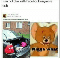 Seriously tho wtf lol Like and comment your number👇🏼👇🏾 (Follow me @gaming.humor) Cc:: I can not deal With Facebook anymore  bruh  R Love Mercedes  Sunday at 12:01 PM  somebody stole my fucking trunk smh  Nigga what Seriously tho wtf lol Like and comment your number👇🏼👇🏾 (Follow me @gaming.humor) Cc: