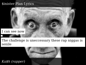 SIZZLE: I can see now    The challenge is uneccessary these rap niggas is senile