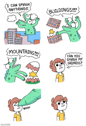 Head, Monster, and Smashing: I CAN SMASH  ANYTHING!!  BUILDINGS!!/  000 I  D 00  MOUNTAINS!!  CAN YOU  SMASH MY  SADNESS?  3つクろ  OWLTURD For every monster in your head, theres a monster uplifting you when youre sad. 3