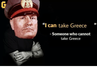 "Greece, History, and Who: ""I can take Greece""  Someone who cannot  take Greece"