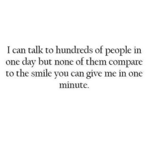 https://iglovequotes.net/: I can talk to hundreds of people in  one dav but none of them compare  to the smile you can give me in one  minute. https://iglovequotes.net/