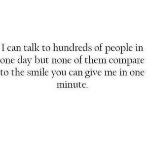 https://iglovequotes.net/: I can talk to hundreds of people in  one day but none of them compare  to the smile you can give me in one  minute https://iglovequotes.net/