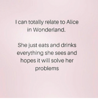 Memes, Animal, and Spirit: I can totally relate to Alice  in Wonderland.  She just eats and drinks  everything she sees and  hopes it will solve her  problems My spirit animal 🙌🏼 Follow my doll @northwitch69 @northwitch69 @northwitch69 @northwitch69