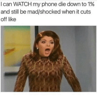 Memes, 🤖, and  Cut Off: I can WATCH my phone die down to 1%  and still be mad/shocked when it cuts  off like Dude I watched the show that's in this screenshot and it's amazing