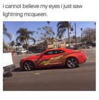 i cannot believe my eyes i just saw  lightning mcqueen.