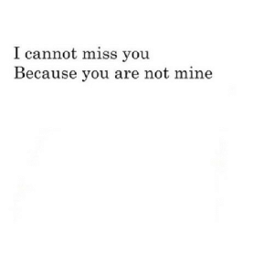 Net, Mine, and You: I cannot miss you  Because you are not mine https://iglovequotes.net/