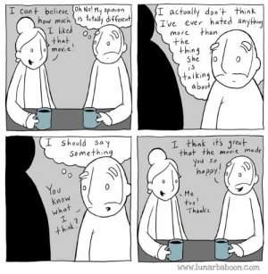 New comic! Opinion! www.lunarbaboon.com: I cant believe (0h No! My opinion  how much is t,tally diffeient  I actvally dont think  Ive ever hated an  L liked  that . %  more  an  the  +hin4  e.  talking  about  should say  Somethin  I think its qreat  that the movie made  ou so  Know  Thanks  www.lunarbaboon.Com New comic! Opinion! www.lunarbaboon.com