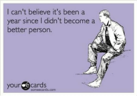 Ecards: I can't believe it's been a  year since I didn't become a  better person.  your ecards  someecards.com