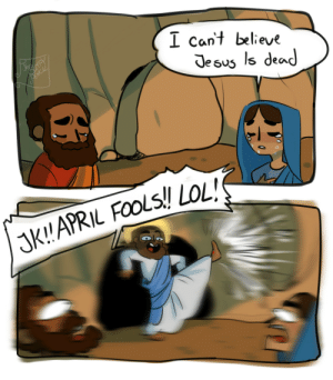 "Jesus, Lol, and Tumblr: I cant believe  Jesus ls dead  K!APRIL FoolS! LOL! earthshaker1217: thesleepypencil:  I told this Joke to my extremely religious father and his first reply was ""funny but don't tell it to your mother""  APPROPRIATE!!"