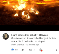 "RT @PrequelMemesBot: ""Hayden Christensen is a bad actor"" https://t.co/s2YHA9HbqN: I can't believe they actually lit Hayden  Christensen on fire and killed him just for this  scene. Such dedication on his part  Darth Tyrannus 10 months ago  1白177 11 RT @PrequelMemesBot: ""Hayden Christensen is a bad actor"" https://t.co/s2YHA9HbqN"