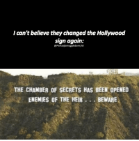 + omg not AGAIN. 😂😂😂 - tag your best friend below👇🏼👬👫👭: I can't believe theychanged the Hollywood  sign again  @PerksofamugglebornlIG  THE CHAMBER OF SECRETS HAS BEEN OPENED  ENEMIES OF THE HEIR  BEWARE + omg not AGAIN. 😂😂😂 - tag your best friend below👇🏼👬👫👭