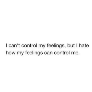 https://iglovequotes.net/: I can't control my feelings, but I hate  how my feelings can control me https://iglovequotes.net/