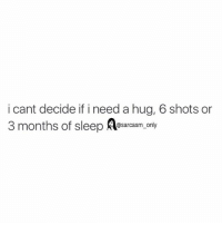 ⠀: i cant decide if i need a hug, 6 shots or  3 months of sleep  A@sarcasm only ⠀