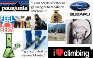 "Starter Packs, Starter Pack, and Pro: ""I cant decide whether to  go skiing or to Moab this  weekend...""  patagonia  FEEL  BER  SUBARU  Trust!Fund  ""I got a pro deal orn  my new AT setup""  iclimbing The definitive™ Boulder CO starter pack"