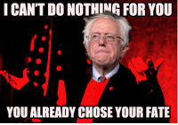 Fate, Thought, and Fullcommunism: I CANT DO NOTHING FOR YOU  YOU ALREADY CHOSE YOUR FATE Marxism-Leninism-Maoism Bernie Sanders Thought was there for the choosing, but you refused