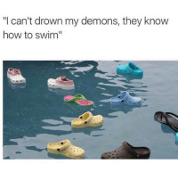 "Memes, Omg, and How To: ""I can't drown my demons, they know  how to swim"" Omg😂"