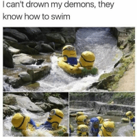 Memes, How To, and 🤖: I can't drown my demons, they  know how to swim 😂lol