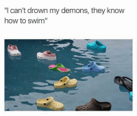 "Girl, How To, and Lmfao: ""I can't drown my demons, they know  how to swim"" LMFAO"
