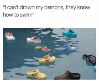 "Funny, How To, and Swimming: ""I can't drown my demons, they know  how to swim"