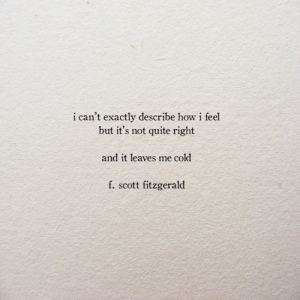 f scott fitzgerald: i can't exactly describe how i feel  but it's not quite right  and it leaves me cold  f. scott fitzgerald