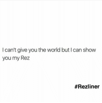 💖dk💖: I can't give you the world but I can show  you my Rez  💖dk💖