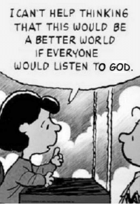 Dank, God, and Help: I CAN'T HELP THINKIN6  THAT THIS WOULD BE  A BETTER WORLD  F EVERYONE  WOULD LISTEN TO GOD. #jussayin