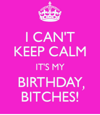 It's my mufukin birfday 👑💕🤓 birthdaygirl teamcapricorn thebest icantkeepcalm lol goodmorning januarybaby epic legend ijs haha mindofabitch: I CAN'T  KEEP CALM  IT'S MY  BIRTHDAY  BITCHES! It's my mufukin birfday 👑💕🤓 birthdaygirl teamcapricorn thebest icantkeepcalm lol goodmorning januarybaby epic legend ijs haha mindofabitch