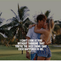 Tag Your Love ❤️: I CANT LOOK AT YOU  WITHOUT THINKING THAT  YOU'RE THE BEST THING THAT  EVER HAPPENED TO ME  high love Tag Your Love ❤️