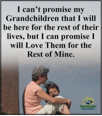 Love, Memes, and Compassion: I can't promise my  Grandchildren that I will  be here for the rest of their  lives, but I can promise I  will Love Them for the  Rest of Mine.  Understanding  Compassion Understanding Compassion Group ❤️