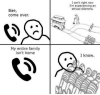 """Bae, Come Over, and Family: I can't right now  I'm experiencing an  ethical dilemma.  Bae,  come over.  My entire family  isn't home  I know <p>Bae come over via /r/memes <a href=""""http://ift.tt/2wzeaRn"""">http://ift.tt/2wzeaRn</a></p>"""
