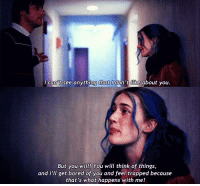 Bored, Memes, and Trap: I can't see anything that don't like about you  But you will! You will think of things,  and I'll get bored of you and feel trapped because  that's what happens with me! Eternal Sunshine of the Spotless Mind
