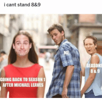 Memes, Michael, and Back: i cant stand 8&9  SEASONS  8 &9  GOING BACK TO SEASON 1  AFTER MICHAEL LEAVES lmfaooo