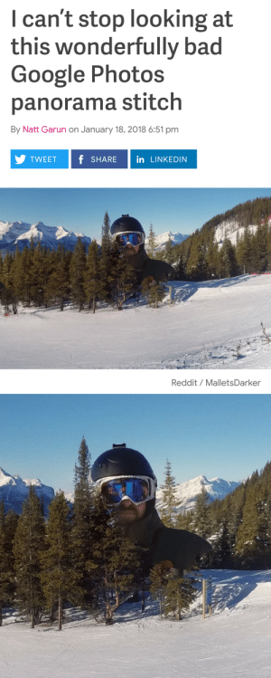 Bad, Google, and LinkedIn: I can't stop looking at  this wonderfully bad  Google Photos  panorama stitch  By Natt Garun on January 18, 2018 6:51 pm  TWEET f SHARE in LINKEDIN  Reddit/MalletsDarker dragon-in-a-fez:on that day the ski slope received a grim reminder