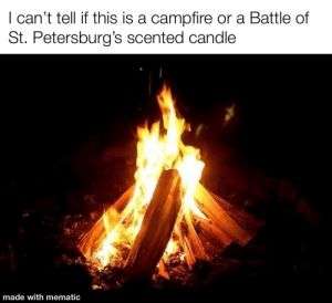History, New, and Made: I can't tell if this is a campfire or a Battle of  St. Petersburg's scented candle  made with mematic I really like my new scented candle [OC]