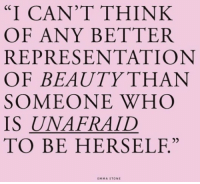 """Emma Stone, Word, and Who: """"I CAN'T THINK  OF ANY BETTER  REPRESENTATION  OF BEAUTY THAN  SOMEONE WHO  IS UNAFRAID  TO BE HERSELF.  EMMA STONE word"""