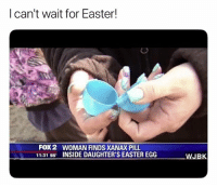 Easter, Love, and Smoking: I can't wait for Easter!  FOX2 WOMAN FINDS XANAX PILL  11:3155 INSIDE DAUGHTER'S EASTER EGG  WJBK Follow @dutchmasterscigars if you love smoking weed