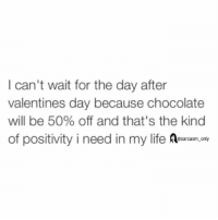 ⠀: I can't wait for the day after  valentines day because chocolate  will be 50% off and that's the kind  of positivity i need in my life Sarcasm only ⠀