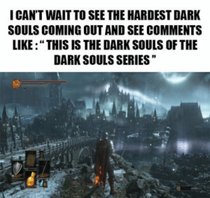 "This game is like Dark Souls: I CAN'T WAIT TO SEE THE HARDEST DARK  SOULS COMING OUT AND SEE COMMENTS  LIKE:"" THIS IS THE DARK SOULS OF THE  DARK SOULS SERIES  19 This game is like Dark Souls"