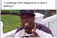 "50 Cent has a challenge....  Like Us NFL Memes  Credit - Carlos Escobar: ""I challenge Colin Kaepernick to read a  defense 50 Cent has a challenge....  Like Us NFL Memes  Credit - Carlos Escobar"
