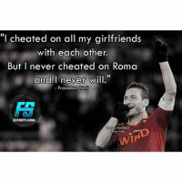 """Totti... @footy.goal: """"I cheated on all my girlfriends  with each other.  But I never cheated on Roma  and I never will.""""  - Francesco lotti  Tom  FOOTY.GDAL  footy  Win Totti... @footy.goal"""