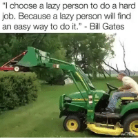 "Bill Gates, Funny, and Lazy: ""I choose a lazy person to do a hard  Job. Because a lazy person will find  an easy way to do it."" - Bill Gates Mastermind.. funniest15 viralcypher funniest15seconds Www.viralcypher.com"