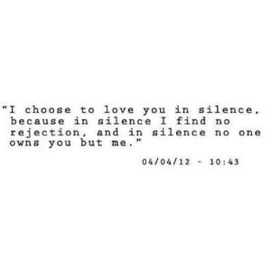 "Love, Silence, and Net: ""I choose to love you in silence.  because in silence I find no  rejection, and in silence no one  owns you but me.""  04/04/12 10:43 https://iglovequotes.net/"