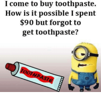 :P Like Minions? come check out our page! we have funny minions galore,plus minions do enjoy the dark side so we have plenty of  #MinionsUncensored: I come to buy toothpaste.  How is it possible I spent  $90 but forgot to  get toothpaste? :P Like Minions? come check out our page! we have funny minions galore,plus minions do enjoy the dark side so we have plenty of  #MinionsUncensored