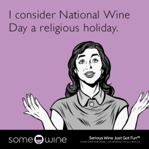 memehumor:  I consider National Wine Day a religious holiday.: I consider National Wine  Day a religious holiday  someQo  Serious Wine Just Got FunT  PLEASE DRIhK RESPOトEELY 1026 BEVERAGE CO.LLC NAPA CA memehumor:  I consider National Wine Day a religious holiday.