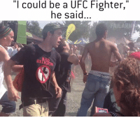 "Wait for the TKO: ""I could be a UFC Fighter,""  he said  FAILARM Wait for the TKO"